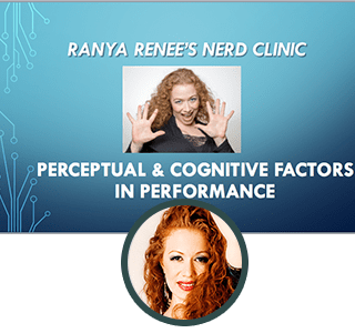 Ranya Renee's Nerd Clinic: Perceptual & Cognitive Factors in Performance